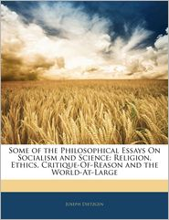 Some Of The Philosophical Essays On Socialism And Science - Joseph Dietzgen