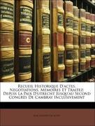 De Missy, Jean Rousset: Recueil Historique D´actes, Negotiations, Memoires Et Traitez: Depuis La Paix D´utrecht Jusqu´au Second Congrès De Cambray Inclusivement