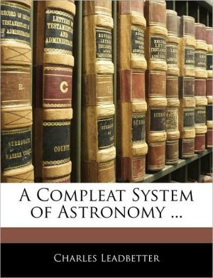 A Compleat System Of Astronomy. - Charles Webster Leadbeater