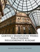 Von Goethe, Johann Wolfgang: Goethe´s Sämmtliche Werke: Vollständige, Neugeordnete Ausgabe, Achtzehnter Band