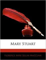 Mary Stuart - Florence Anne Sellar Maccunn