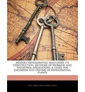 Modern Refrigerating Machinery, Its Construction, Methods of Working and Industrial Applications - Hans Lorenz