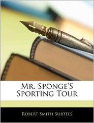 Mr. Sponge's Sporting Tour - Robert Smith Surtees