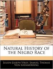 Natural History Of The Negro Race - Julien-Joseph Virey, Samuel Thomas Von Soemmerring