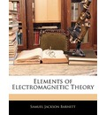 Elements of Electromagnetic Theory - Samuel Jackson Barnett
