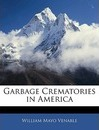 Garbage Crematories in America - William Mayo Venable