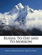 Russia: To-Day and To-Morrow