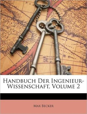 Handbuch Der Ingenieur-Wissenschaft, Volume 2 - Max Becker