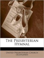 The Presbyterian Hymnal - United Presbyterian Church (Scotland)