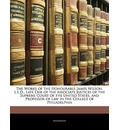 The Works of the Honourable James Wilson, L.L.D., Late One of the Associate Justices of the Supreme Court of the United States, and Professor of Law in the College of Philadelphia - Anonymous