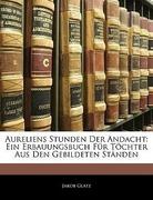Glatz, Jakob: Aureliens Stunden Der Andacht: Ein Erbauungsbuch Für Töchter Aus Den Gebildeten Ständen