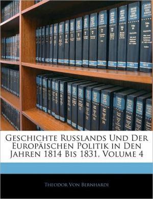 Geschichte Russlands Und Der Europ Ischen Politik In Den Jahren 1814 Bis 1831, Volume 4 - Theodor Von Bernhardi