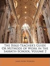 The Bible-Teacher's Guide or Methods of Work in the Sabbath-School, Volume 2 - James Avery Worden