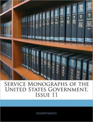 Service Monographs Of The United States Government, Issue 11 - Anonymous