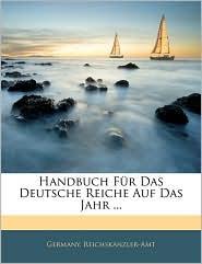 Handbuch Fur Das Deutsche Reiche Auf Das Jahr. - Germany. Reichskanzler-Amt