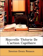 Poisson, Siméon-Denis: Nouvelle Théorie De L´action Capillaire