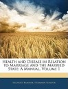 Health and Disease in Relation to Marriage and the Married State - Siegfried Kaminer