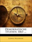 Walesrode, Ludwig: Demokratische Studien: 1861 ...