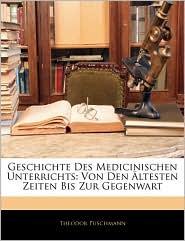 Geschichte Des Medicinischen Unterrichts - Theodor Puschmann