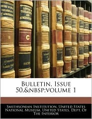 Bulletin, Issue 50,&Amp;Nbsp;Volume 1 - United States National Museum