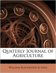 Quaterly Journal Of Agriculture - William Blackwood &Amp; Sons