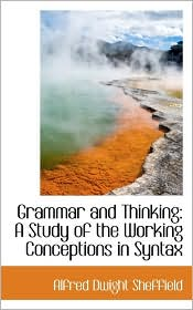 Grammar And Thinking - Alfred Dwight Sheffield