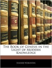 The Book Of Genesis In The Light Of Modern Knowledge - Elwood Worcester