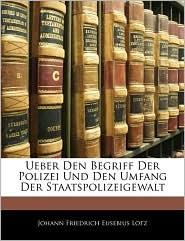 Ueber Den Begriff Der Polizei Und Den Umfang Der Staatspolizeigewalt - Johann Friedrich Eusebius Lotz