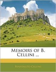 Memoirs Of B. Cellini. - Benvenuto Cellini