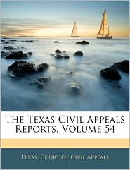 The Texas Civil Appeals Reports, Volume 54 - Texas. Court Of Civil Appeals