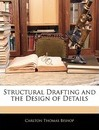 Structural Drafting and the Design of Details - Carlton Thomas Bishop