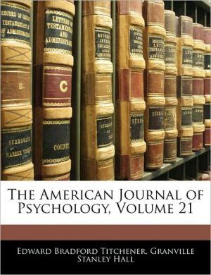 The American Journal Of Psychology, Volume 21 - Edward Bradford Titchener, G. Stanley Hall
