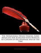 The Honourable Henry Erskine: Lord Advocate for Scotland with Notices of Certain of His Kinsfolk and of His Time