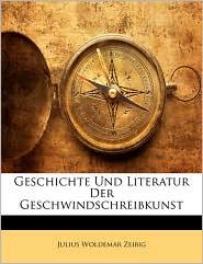 Geschichte Und Literatur Der Geschwindschreibkunst - Julius Woldemar Zeibig