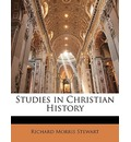 Studies in Christian History - Richard Morris Stewart