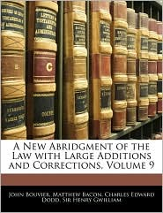 A New Abridgment Of The Law With Large Additions And Corrections, Volume 9 - John Bouvier, Matthew Bacon, Charles Edward Dodd