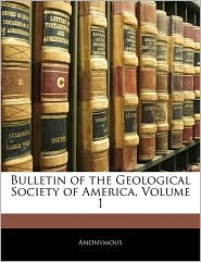 Bulletin Of The Geological Society Of America, Volume 1 - Anonymous