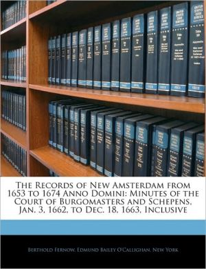 The Records Of New Amsterdam From 1653 To 1674 Anno Domini - Berthold Fernow, New York, Edmund Bailey O'Callighan