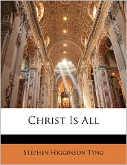 Christ Is All - Stephen Higginson Tyng
