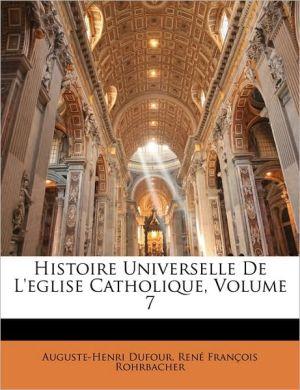 Histoire Universelle De L'Eglise Catholique, Volume 7 - Auguste-Henri Dufour, Rene Francois Rohrbacher