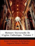Rohrbacher, René François;Dufour, Auguste-Henri: Histoire Universelle De L´eglise Catholique, Volume 7
