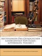 Von Elsass-Lothringen, Geologische Landesanstalt: Mitteilungen Der Geologischen Landesanstalt Von Elsass-Lothringen, Band I