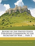 Report of the United States Philippine Commission to the Secretary of War ..., Part 2