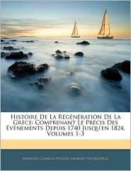 Histoire De La Regeneration De La Grece - Francois Charles Hugues La Pouqueville