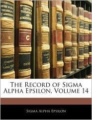 The Record Of Sigma Alpha Epsilon, Volume 14 - Sigma Alpha Epsilon