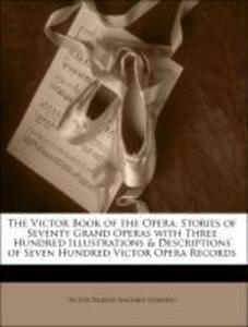 The Victor Book of the Opera: Stories of Seventy Grand Operas with Three Hundred Illustrations & Descriptions of Seven Hundred Victor Opera Record... - Nabu Press