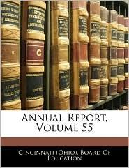 Annual Report, Volume 55 - Cincinnati (Ohio). Board Of Education
