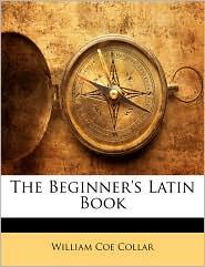 The Beginner's Latin Book - William Coe Collar