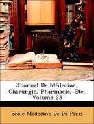 De De Paris, Ecole Médecine: Journal De Médecine, Chirurgie, Pharmacie, Etc, Volume 23