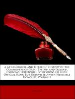 A Genealogical and Heraldic History of the Commoners of Great Britain and Ireland, Enjoying Territorial Possessions Or High Official Rank: But Uninvested with Heritable Honours, Volume 1